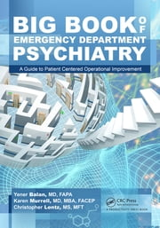 Big Book of Emergency Department Psychiatry - A Guide to Patient Centered Operational Improvement ebook by Yener Balan, Karen Murrell, Christopher Bryant Lentz