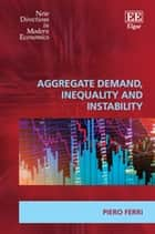 Aggregate Demand, Inequality and Instability ebook by Piero Ferri
