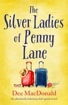 The Silver Ladies of Penny Lane - An absolutely hilarious feel-good novel eBook by Dee MacDonald