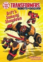 Transformers Robots in Disguise: Drift's Samurai Showdown ebook by John Sazaklis, Steve Foxe