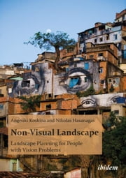 Non-Visual Landscape: Landscape Planning for People with Vision Problems ebook by Hasanagas, Nikolas