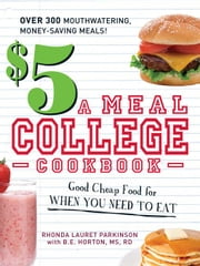The $5 a Meal College Cookbook: Good Cheap Food for When You Need to Eat ebook by Parkinson, Rhonda Lauret