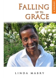 Falling Up To Grace ebook by Linda Mabry,Colleen Crangle,David Gleeson