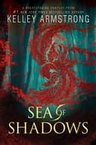 Sea of Shadows ebook by Kelley Armstrong