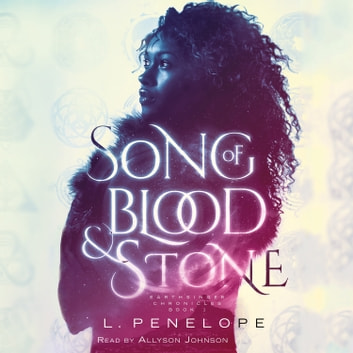 Song of Blood & Stone - Earthsinger Chronicles, Book One audiobook by L. Penelope