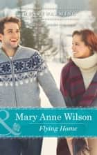 Flying Home (Mills & Boon Heartwarming) (The Carsons of Wolf Lake, Book 2) eBook by Mary Anne Wilson