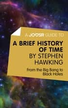 A Joosr Guide to... A Brief History of Time by Stephen Hawking: From the Big Bang to Black Holes ebook by Joosr