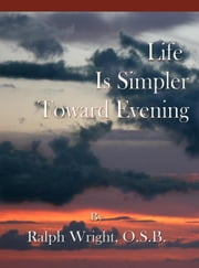 Life Is Simpler Toward Evening ebook by Father Ralph Wright, OSB