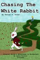 Chasing the White Rabbit ebook by Xavier P. Otter III