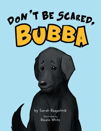 Don't Be Scared, Bubba ebook by Sarah Razpotnik