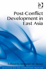 Post-Conflict Development in East Asia ebook by Assoc Prof Brendan M Howe,Assoc Prof Emilian Kavalski