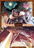 The Unwanted Undead Adventurer (Manga) Volume 3 ebook by Yu Okano, Haiji Nakasone, Noah Rozenberg