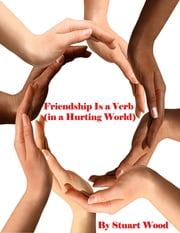 Friendship Is a Verb (in a Hurting World) ebook by Stuart Wood