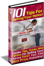 101 Tips For Selling Your Home Yourself! ebook by NISHANT BAXI