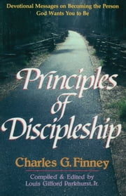 Principles of Discipleship ebook by Charles Finney,L. G. Jr. Parkhurst
