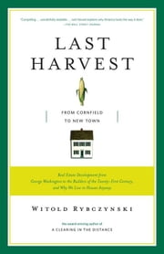 Last Harvest - From Cornfield to New Town ebook by Witold Rybczynski