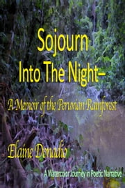 Sojourn Into The Night: A Memoir of The Peruvian Rainforest ebook by Elaine Donadio