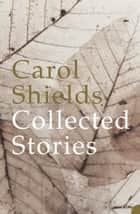 Collected Stories ebook by Carol Shields