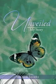 UNVEILED - My Story ebook by Shanon Jacobs
