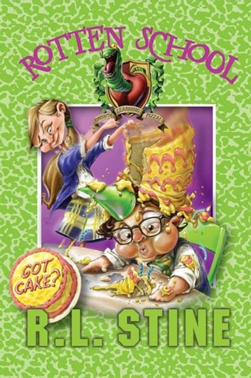 Rotten School #13: Got Cake? eBook by R.L. Stine