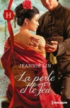 La perle et le feu ebook by Jeannie Lin