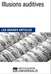 Illusions auditives - Les Grands Articles d'Universalis ebook by Encyclopaedia Universalis