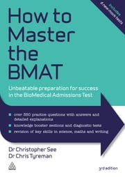 How to Master the BMAT - Unbeatable Preparation for Success in the BioMedical Admissions Test ebook by Dr. Christopher See,Chris John Tyreman