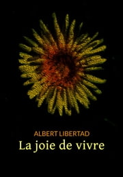 La joie de vivre ebook by Albert Libertad