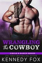 Wrangling the Cowboy ebook by
