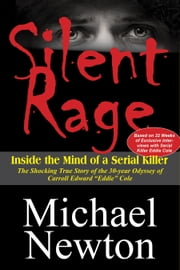 Silent Rage - Inside the Mind of a Serial Killer ebook by Michael Newton