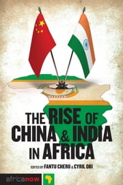 The Rise of China and India in Africa - Challenges, Opportunities and Critical Interventions ebook by Fantu Cheru, Cyril Obi