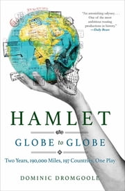 Hamlet - Globe to Globe: Two Years, 190,000 Miles, 197 Countries, One Play ebook by Dominic Dromgoole, Michael Gallagher