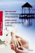 Un mariage impossible - Les sentiments trahis (Harlequin Passions) ebook by Nikki Benjamin, Brenda Harlen