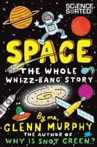 Space: The Whole Whizz-Bang Story ebook by Glenn Murphy
