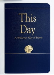 This Day (Regular Edition) - A Wesleyan Way of Prayer ebook by Laurence Hull Stookey
