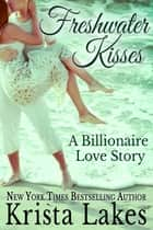 Freshwater Kisses - A Billionaire Love Story ebook by Krista Lakes
