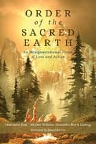 Order of the Sacred Earth - An Intergenerational Vision of Love and Action ebook by Matthew Fox, Skylar Wilson, Jennifer Berit Listug,...