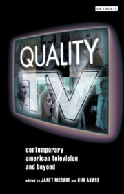 Quality TV - Contemporary American Television and Beyond ebook by Janet McCabe,Kim Akass