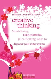 Creative thinking - Mind-flexing, brain-storming, juice-flowing ways to discover your inner genius ebook by Infnite Ideas