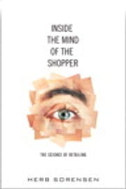 Inside the Mind of the Shopper - The Science of Retailing ebook by Herb Sorensen