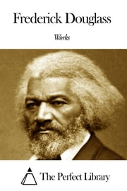 Works of Frederick Douglass ebook by Frederick Douglass