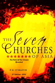 The Seven Churches Of Asia: The Path of The Chosen Revealed ebook by P. R. Otokletos