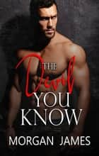 The Devil You Know - Quentin Security Series, #1 ebook by Morgan James