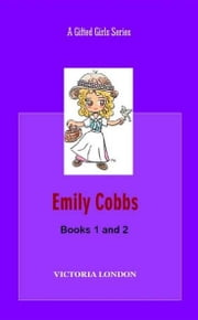 Emily Cobbs Collection: Book 1 and Book 2 - A Gifted Girls Series ebook by London, Victoria