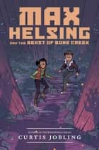 Max Helsing and the Beast of Bone Creek ebook by Curtis Jobling