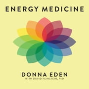 Energy Medicine - Balancing Your Body's Energies for Optimal Health, Joy, and Vitality audiobook by David Feinstein, Donna Eden