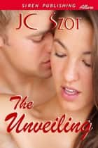 The Unveiling ebook by JC Szot