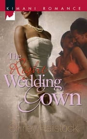 The Right Wedding Gown ebook by Shirley Hailstock