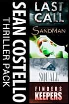 Sean Costello Thriller Box Set - Four Full-Length, Stand-Alone Novels - Last Call, Sandman, Squall, Finders Keepers ebook by Sean Costello