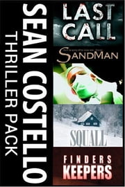 Sean Costello Thriller Pack - Four Full Length Novels - Last Call, Sandman, Squall, Finders Keepers ebook by Sean Costello